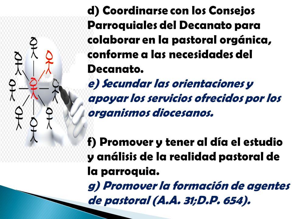 d) Coordinarse con los Consejos Parroquiales del Decanato para colaborar en la pastoral orgánica, conforme a las necesidades del Decanato.