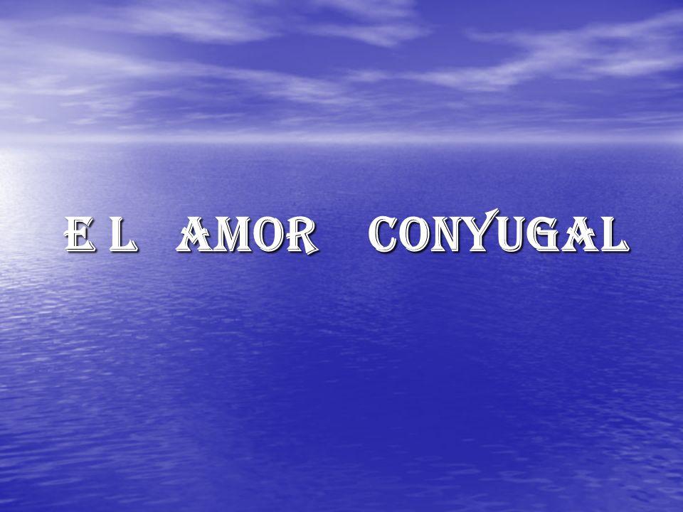 E L AMOR CONYUGAL