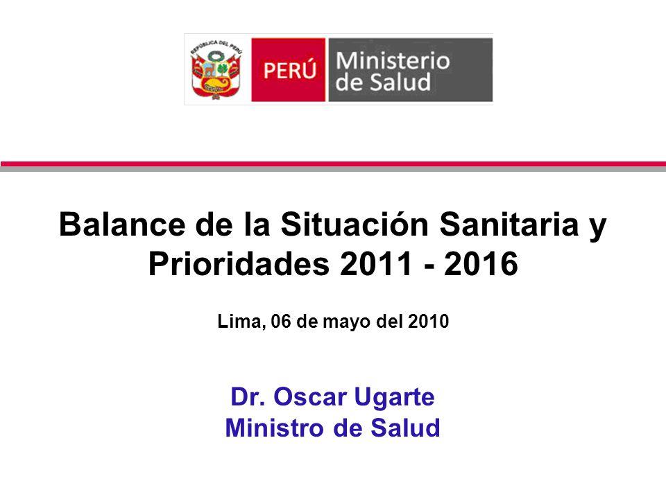 Balance de la Situación Sanitaria y Prioridades 2011 - 2016 Lima, 06 de mayo del 2010 Dr.