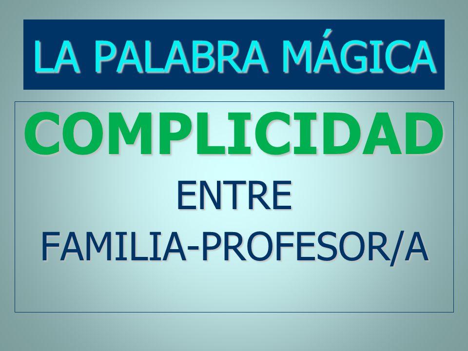 LA PALABRA MÁGICA COMPLICIDAD ENTRE FAMILIA-PROFESOR/A