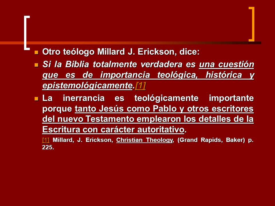 Otro teólogo Millard J. Erickson, dice: