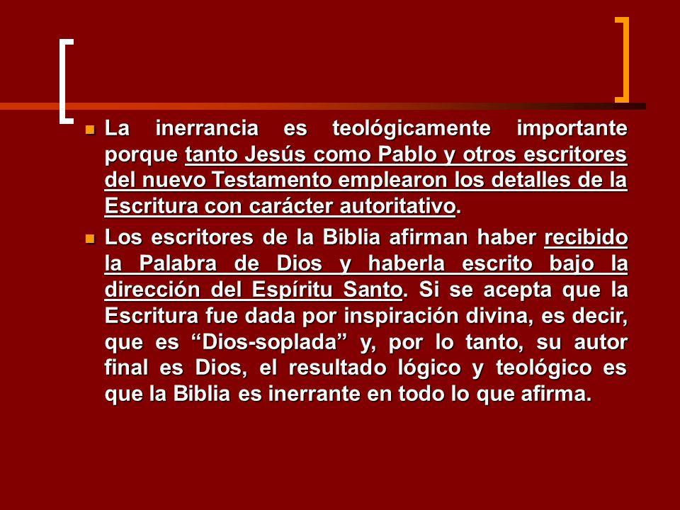 La inerrancia es teológicamente importante porque tanto Jesús como Pablo y otros escritores del nuevo Testamento emplearon los detalles de la Escritura con carácter autoritativo.