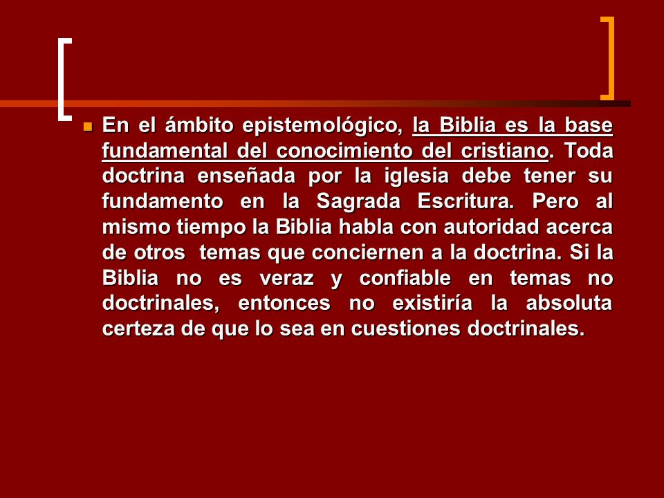En el ámbito epistemológico, la Biblia es la base fundamental del conocimiento del cristiano.