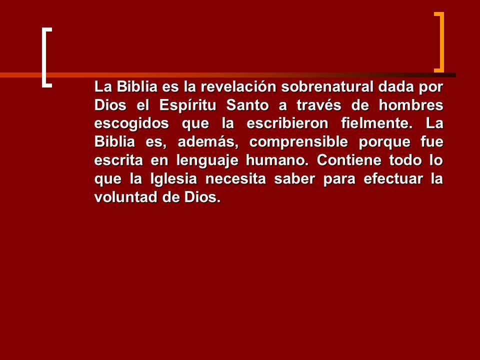 La Biblia es la revelación sobrenatural dada por Dios el Espíritu Santo a través de hombres escogidos que la escribieron fielmente.