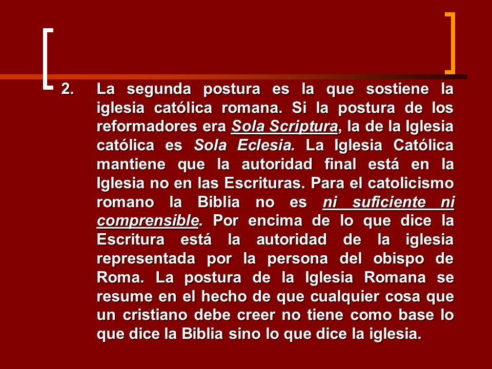 La segunda postura es la que sostiene la iglesia católica romana