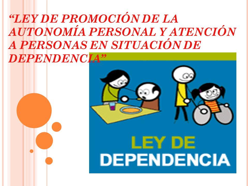 LEY DE PROMOCIÓN DE LA AUTONOMÍA PERSONAL Y ATENCIÓN A PERSONAS EN SITUACIÓN DE DEPENDENCIA