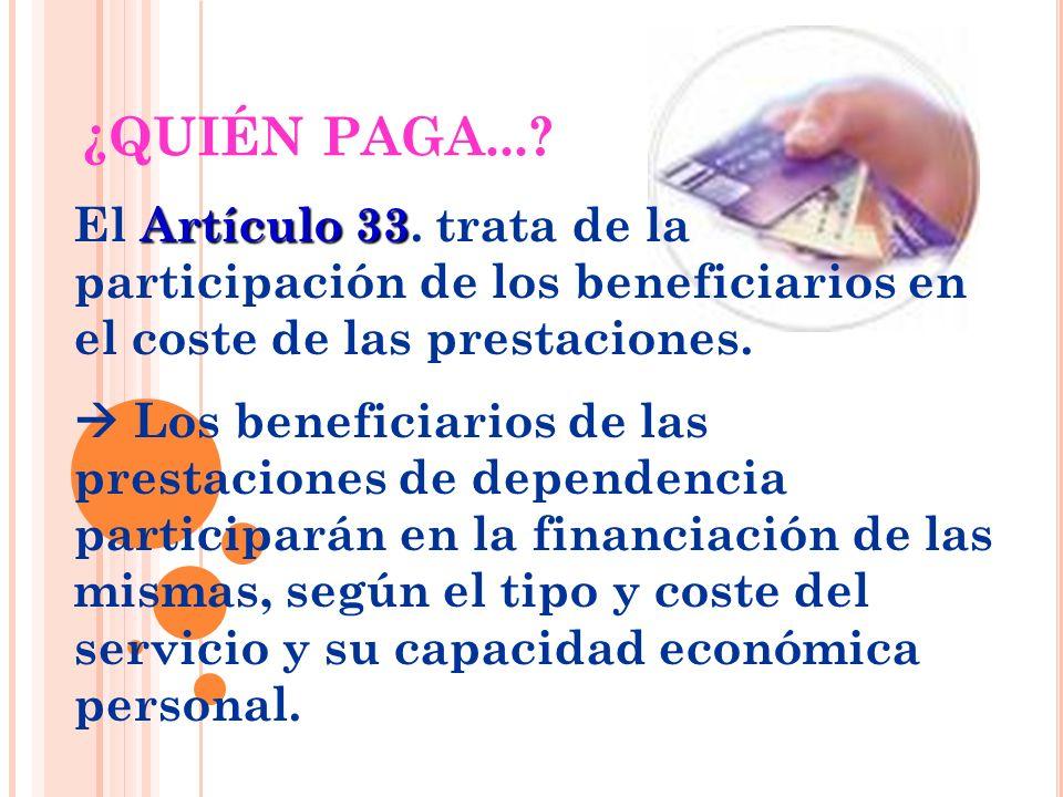 ¿QUIÉN PAGA... El Artículo 33. trata de la participación de los beneficiarios en el coste de las prestaciones.