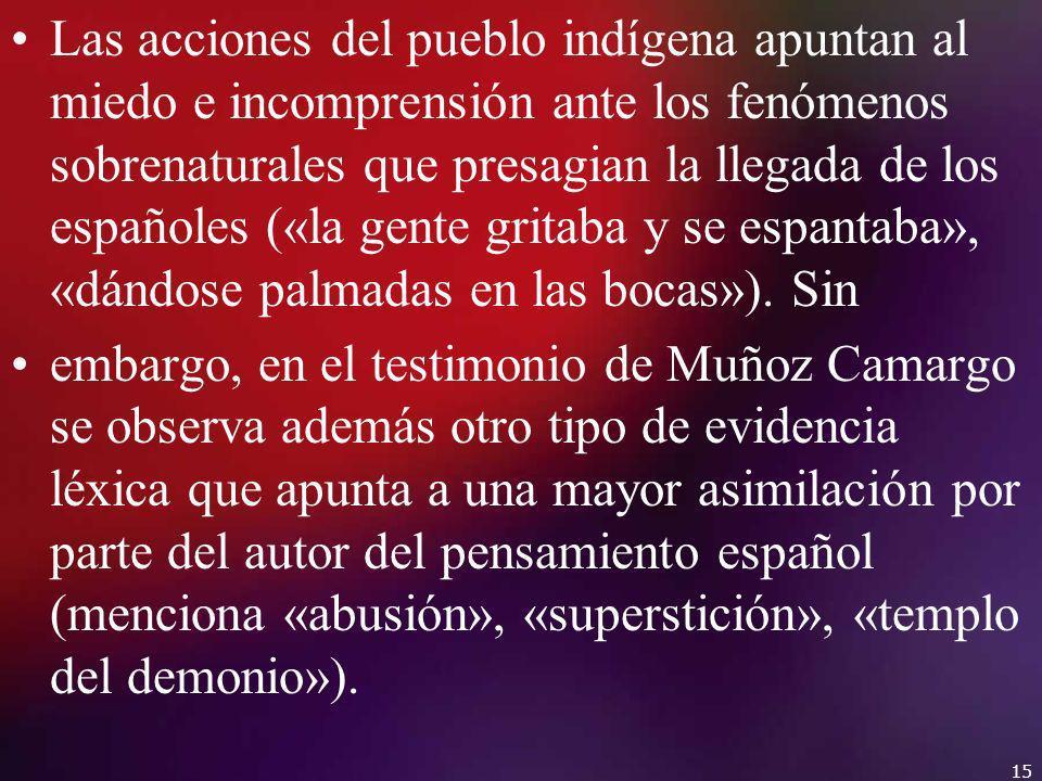 Las acciones del pueblo indígena apuntan al miedo e incomprensión ante los fenómenos sobrenaturales que presagian la llegada de los españoles («la gente gritaba y se espantaba», «dándose palmadas en las bocas»). Sin