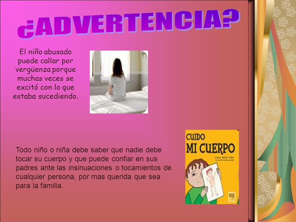 ¿ADVERTENCIA El niño abusado puede callar por vergüenza porque muchas veces se excitó con lo que estaba sucediendo.