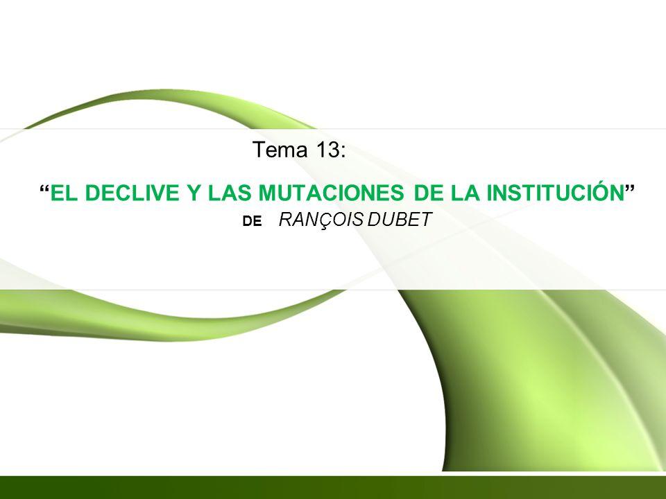 EL DECLIVE Y LAS MUTACIONES DE LA INSTITUCIÓN de RANçOIS DUBET