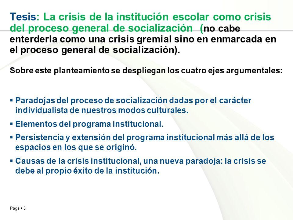 Tesis: La crisis de la institución escolar como crisis del proceso general de socialización (no cabe enterderla como una crisis gremial sino en enmarcada en el proceso general de socialización). Sobre este planteamiento se despliegan los cuatro ejes argumentales: