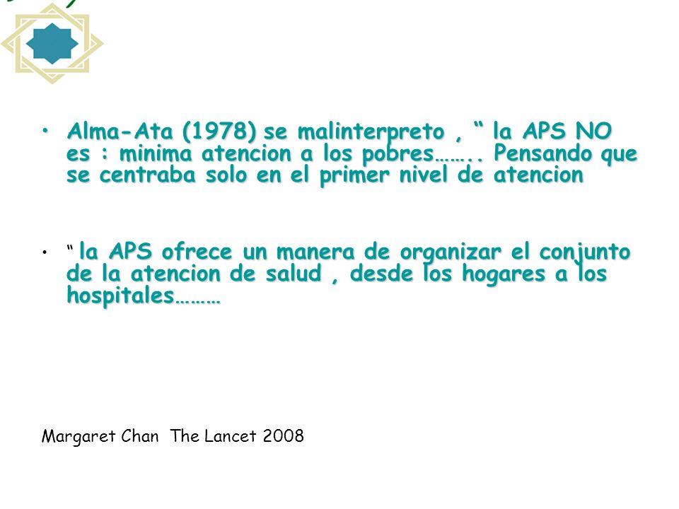 Alma-Ata (1978) se malinterpreto , la APS NO es : minima atencion a los pobres…….. Pensando que se centraba solo en el primer nivel de atencion