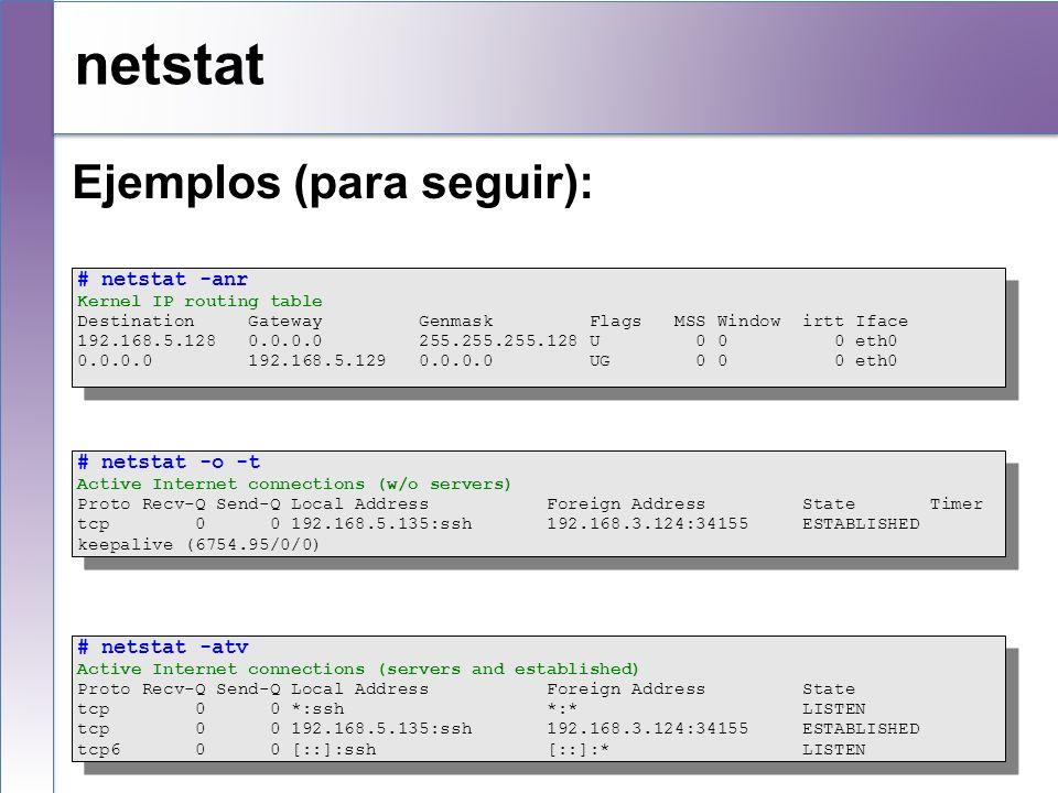 netstat Ejemplos (para seguir): # netstat -anr # netstat -o -t