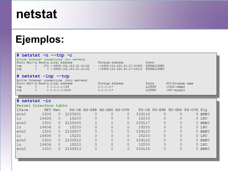 netstat Ejemplos: # netstat -n --tcp -c # netstat -lnp --tcp