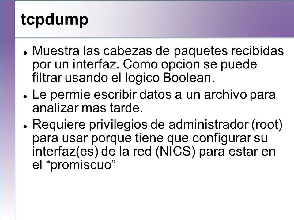tcpdumpMuestra las cabezas de paquetes recibidas por un interfaz. Como opcion se puede filtrar usando el logico Boolean.
