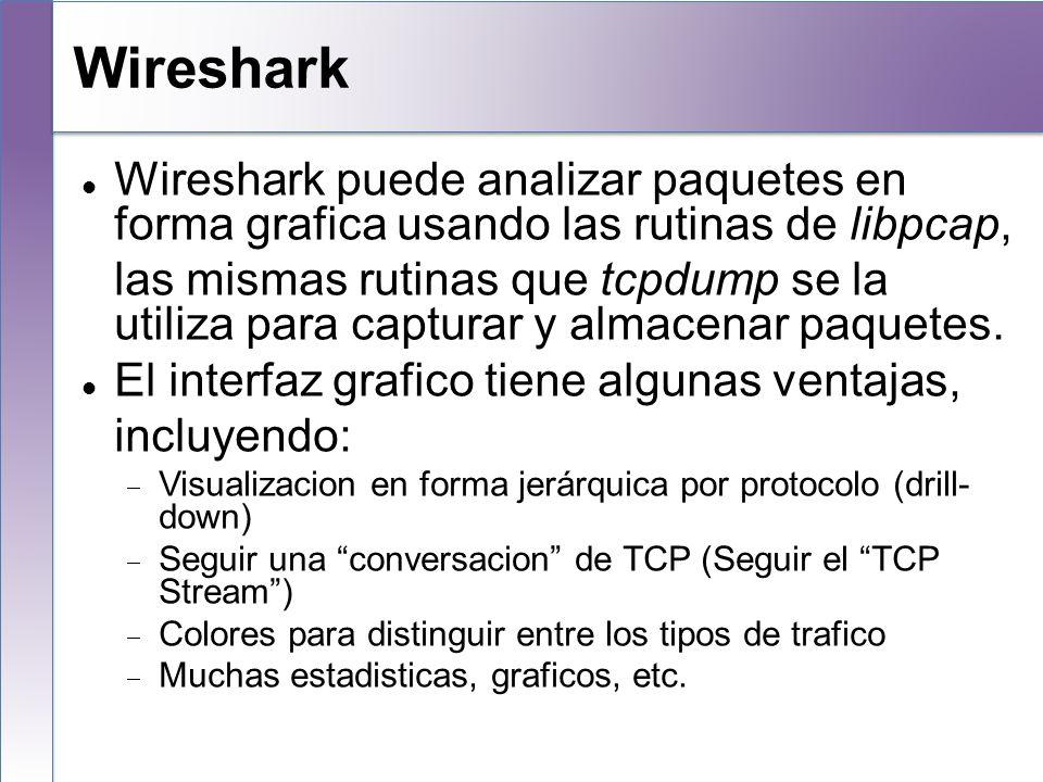 Wireshark Wireshark puede analizar paquetes en forma grafica usando las rutinas de libpcap,