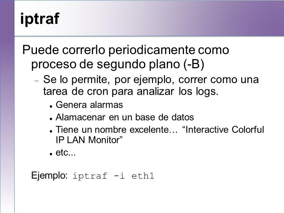 iptraf Puede correrlo periodicamente como proceso de segundo plano (-B)
