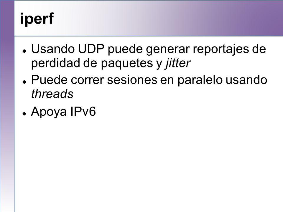 iperf Usando UDP puede generar reportajes de perdidad de paquetes y jitter. Puede correr sesiones en paralelo usando threads.