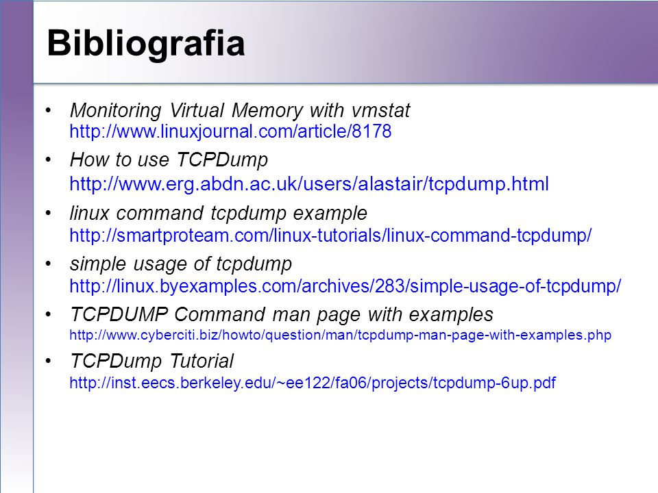 BibliografiaMonitoring Virtual Memory with vmstat http://www.linuxjournal.com/article/8178.