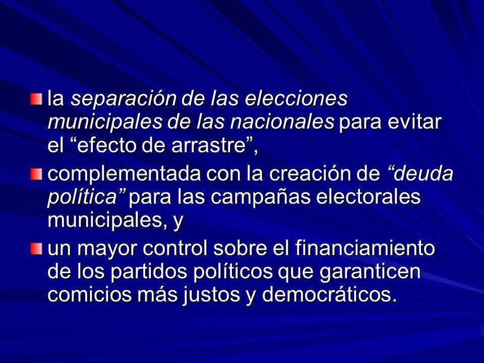la separación de las elecciones municipales de las nacionales para evitar el efecto de arrastre ,