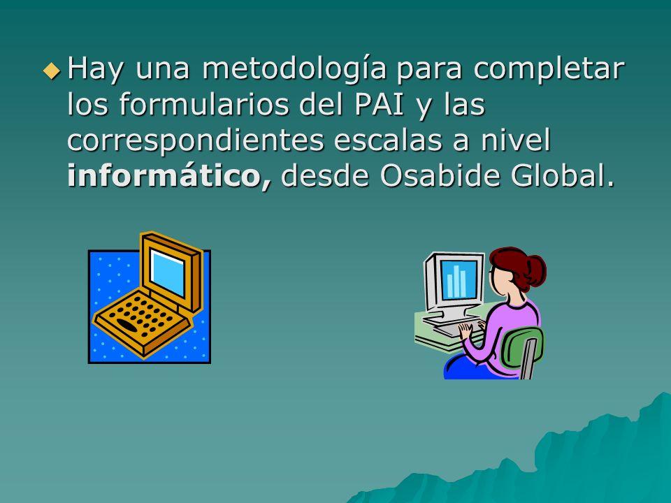 Hay una metodología para completar los formularios del PAI y las correspondientes escalas a nivel informático, desde Osabide Global.
