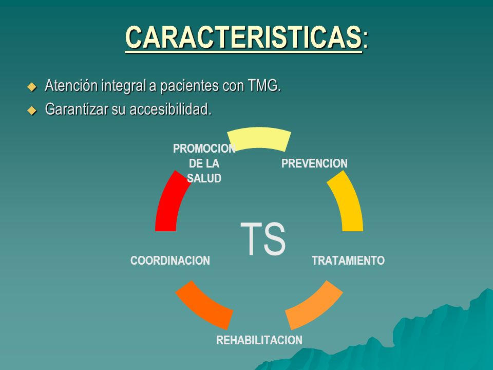 TS CARACTERISTICAS: Atención integral a pacientes con TMG.