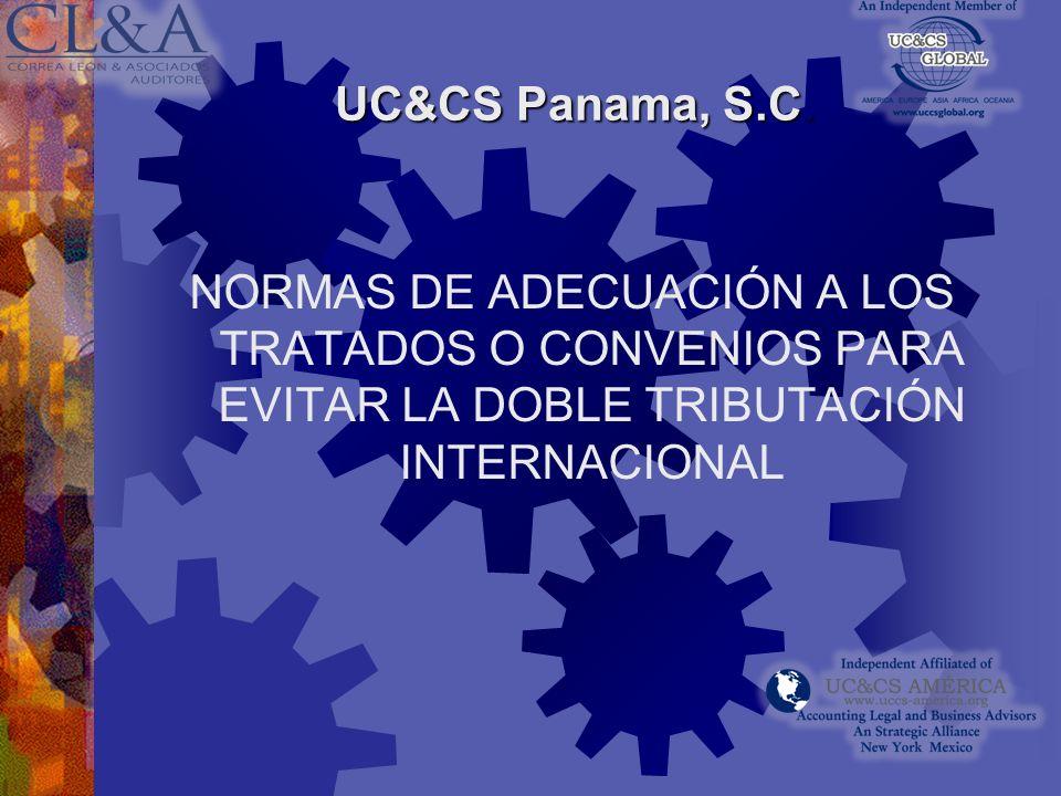 UC&CS Panama, S.C.NORMAS DE ADECUACIÓN A LOS TRATADOS O CONVENIOS PARA EVITAR LA DOBLE TRIBUTACIÓN INTERNACIONAL.