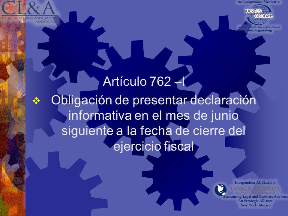 Artículo 762 –I Obligación de presentar declaración informativa en el mes de junio siguiente a la fecha de cierre del ejercicio fiscal.