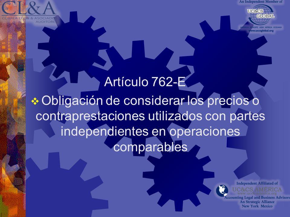 Artículo 762-EObligación de considerar los precios o contraprestaciones utilizados con partes independientes en operaciones comparables.