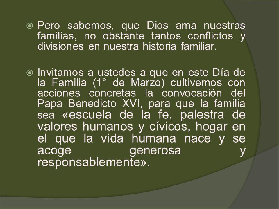 Pero sabemos, que Dios ama nuestras familias, no obstante tantos conflictos y divisiones en nuestra historia familiar.
