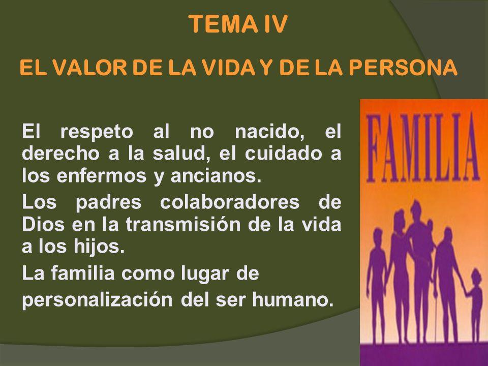 TEMA IV EL VALOR DE LA VIDA Y DE LA PERSONA