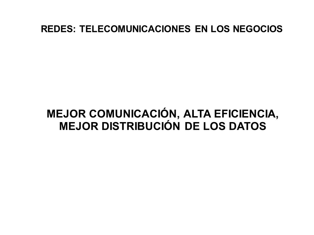 MEJOR COMUNICACIÓN, ALTA EFICIENCIA, MEJOR DISTRIBUCIÓN DE LOS DATOS