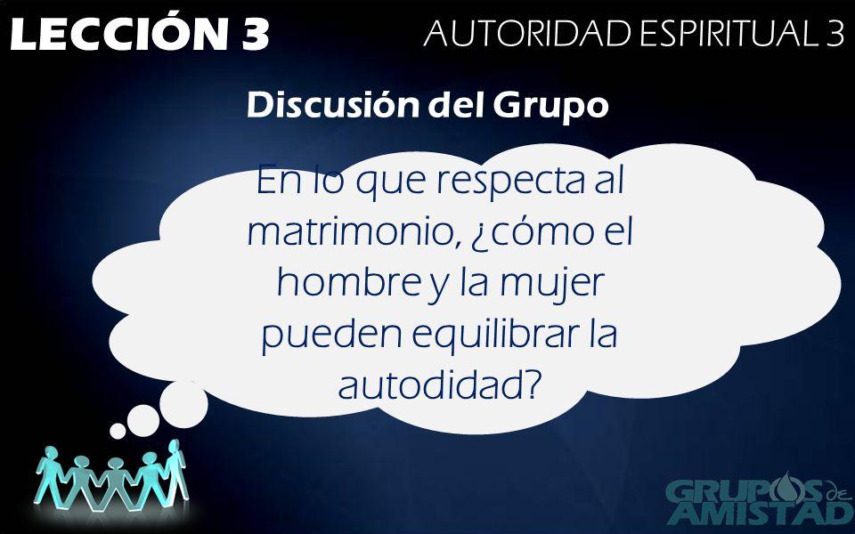 LECCIÓN 3 AUTORIDAD ESPIRITUAL 3. Discusión del Grupo.