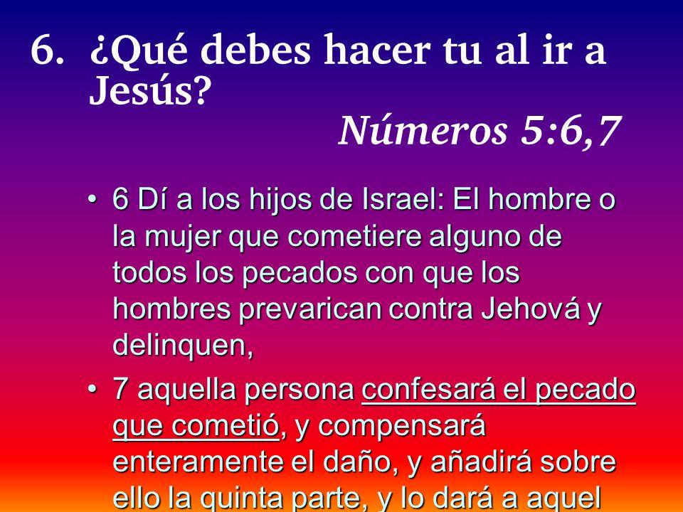 6. ¿Qué debes hacer tu al ir a Jesús Números 5:6,7