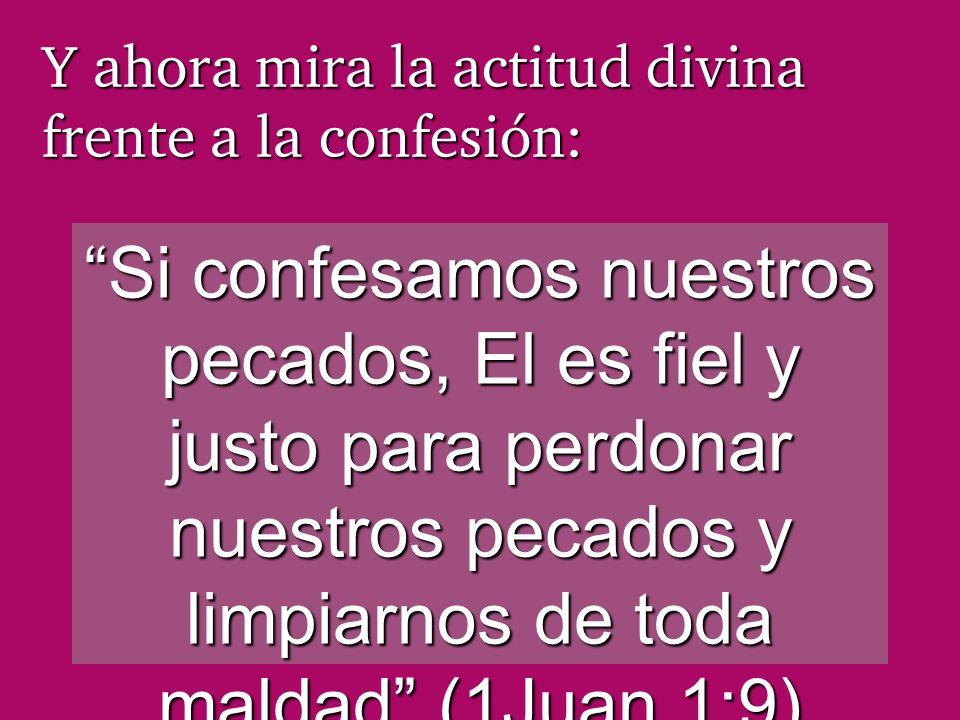 Y ahora mira la actitud divina frente a la confesión: