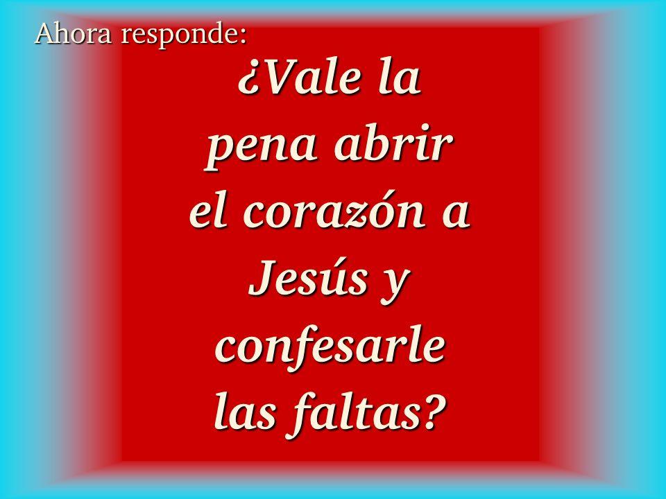 ¿Vale la pena abrir el corazón a Jesús y confesarle las faltas