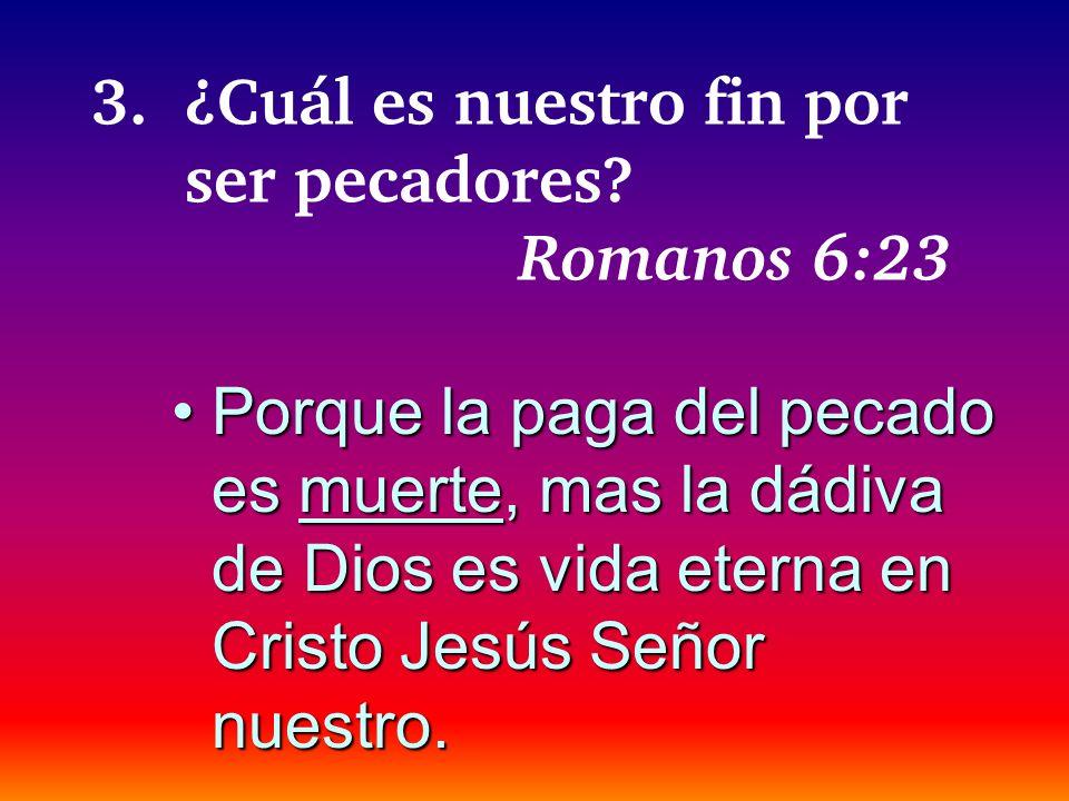3. ¿Cuál es nuestro fin por ser pecadores Romanos 6:23