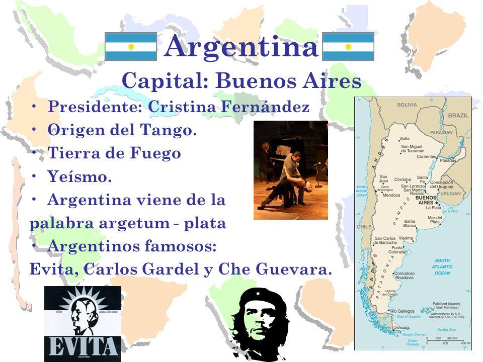 Argentina Capital: Buenos Aires Presidente: Cristina Fernández