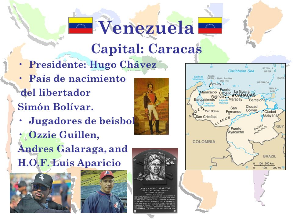 Venezuela Capital: Caracas Presidente: Hugo Chávez País de nacimiento