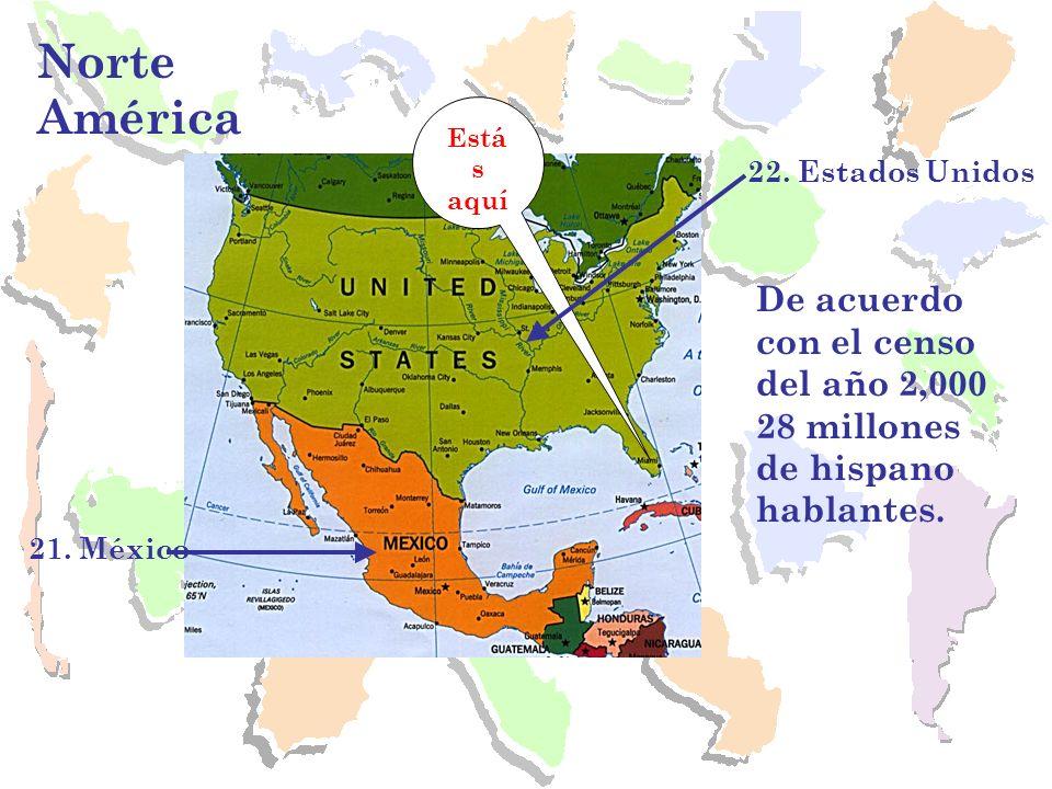 Norte AméricaEstás. aquí. 22. Estados Unidos. De acuerdo con el censo del año 2,000 28 millones de hispano hablantes.