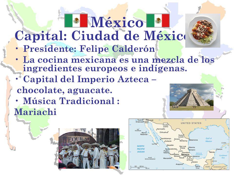 México Capital: Ciudad de México Presidente: Felipe Calderón
