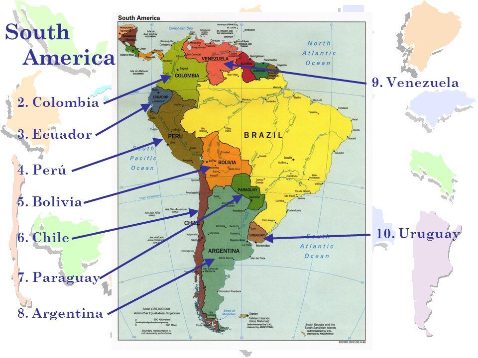 South America 9. Venezuela 2. Colombia 3. Ecuador 4. Perú 5. Bolivia
