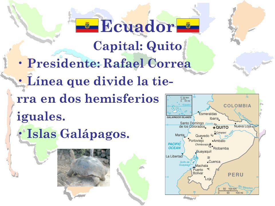 Ecuador Capital: Quito Presidente: Rafael Correa