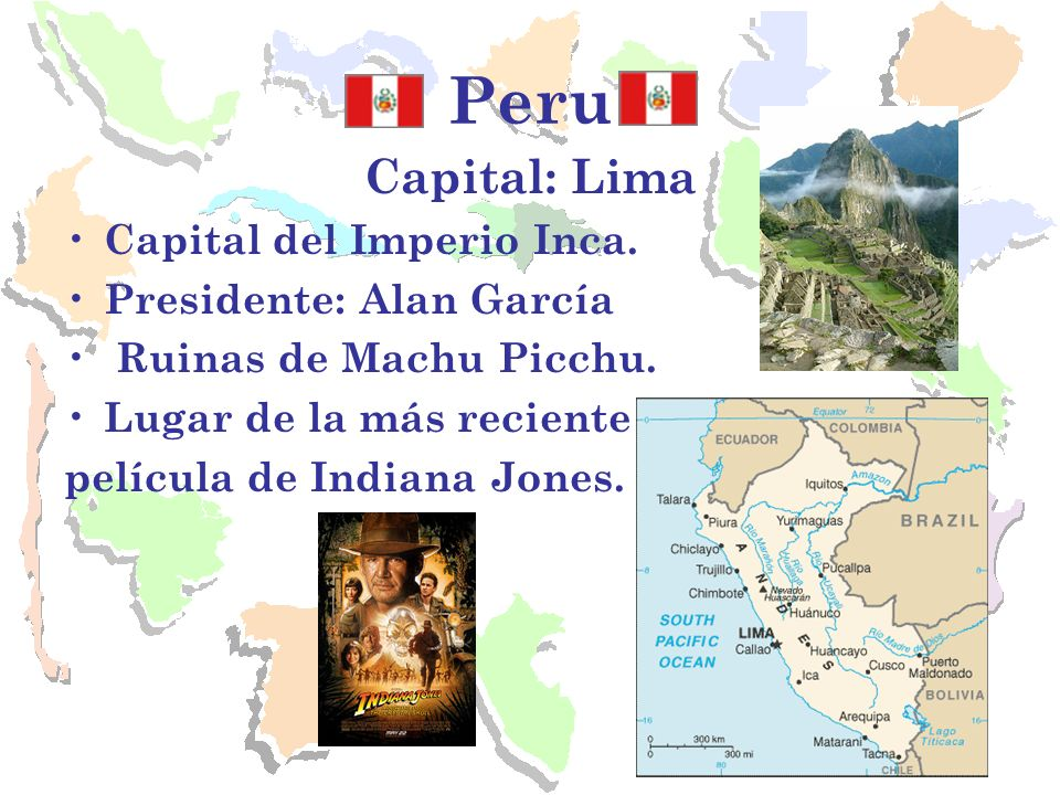 Peru Capital: Lima Capital del Imperio Inca. Presidente: Alan García
