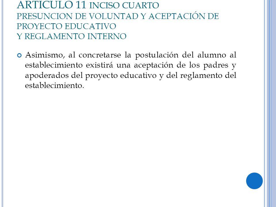 ARTICULO 11 inciso cuarto PRESUNCION DE VOLUNTAD Y ACEPTACIÓN DE PROYECTO EDUCATIVO Y REGLAMENTO INTERNO