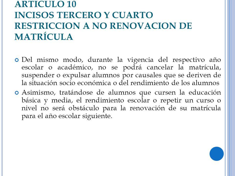 ARTICULO 10 INCISOS TERCERO Y CUARTO RESTRICCION A NO RENOVACION DE MATRÍCULA