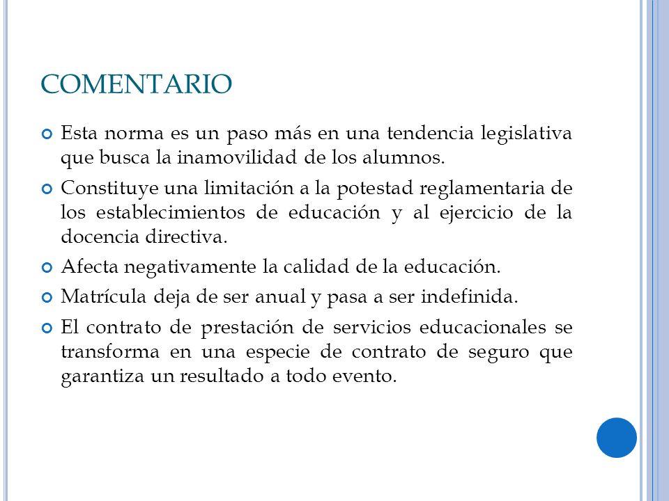 COMENTARIO Esta norma es un paso más en una tendencia legislativa que busca la inamovilidad de los alumnos.