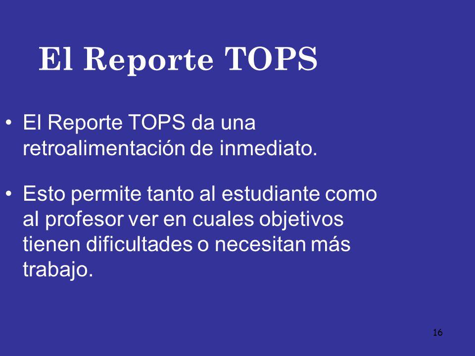 El Reporte TOPS El Reporte TOPS da una retroalimentación de inmediato.