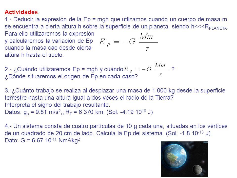 Actividades: 1.- Deducir la expresión de la Ep = mgh que utlizamos cuando un cuerpo de masa m.