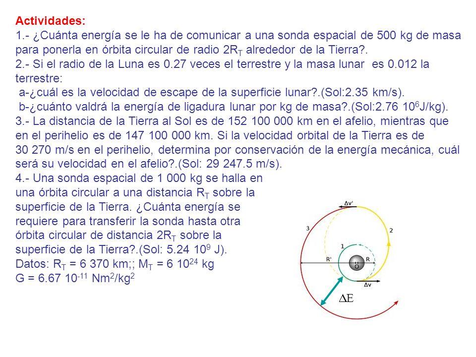 Actividades: 1.- ¿Cuánta energía se le ha de comunicar a una sonda espacial de 500 kg de masa.